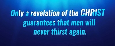 To Never Thirst Again: Reveal Christ